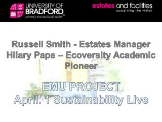 Russell Smith - Estates  Manager Hilary  Pape  – Ecoversity Academic Pioneer  EMU PROJECT