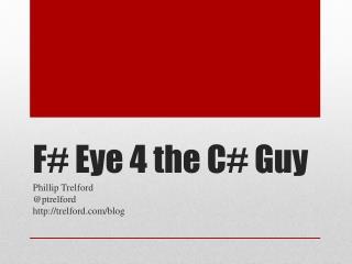 F# Eye 4 the C# Guy