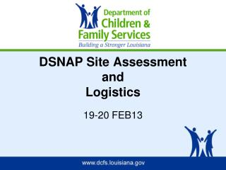 DSNAP Site Assessment  and  Logistics