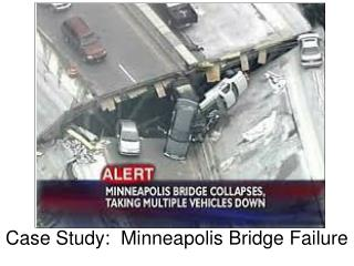 Case Study:  Minneapolis Bridge Failure