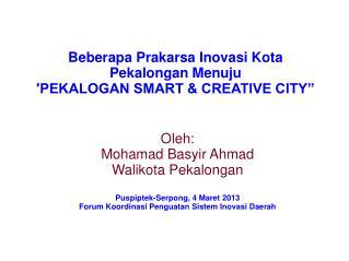 "Beberapa Prakarsa Inovasi Kota Pekalongan Menuju  'PEKALOGAN SMART & CREATIVE CITY"""