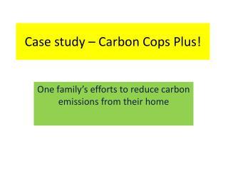 Case study – Carbon Cops Plus!