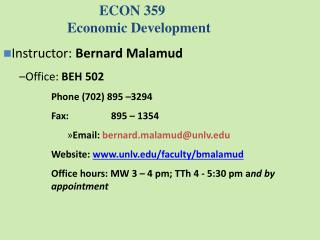 ECON  359 Economic Development Instructor :  Bernard Malamud Office:  BEH 502