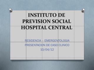 INSTITUTO DE PREVISION SOCIAL  HOSPITAL CENTRAL
