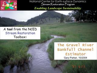 The Gravel River Bankfull Channel Estimator Gary Parker, 10/2004