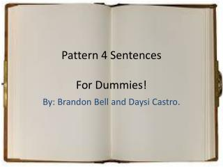 Pattern 4 Sentences F or Dummies!