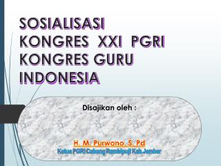SOSIALISASI  KONGRES  XXI  PGRI KONGRES GURU INDONESIA