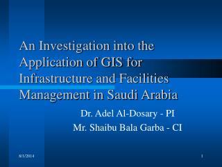 Dr. Adel Al-Dosary - PI Mr. Shaibu Bala Garba - CI