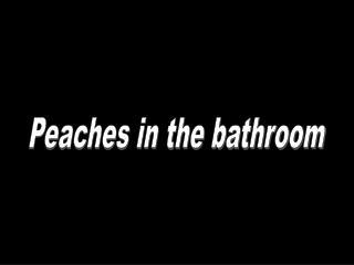 Peaches in the bathroom