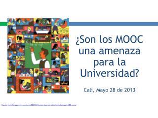 ¿Son los MOOC  una amenaza para  la Universidad? Cali, Mayo 28 de 2013