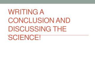 Writing a conclusion and discussing the science!