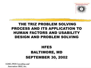 THE TRIZ PROBLEM SOLVING PROCESS AND ITS APPLICATION TO HUMAN FACTORS AND USABILITY DESIGN AND PROBLEM SOLVING   HFES BA