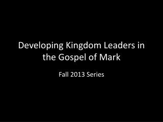 Developing Kingdom Leaders in the Gospel of Mark