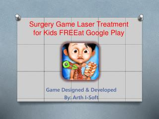 Surgery Game Laser Treatment for Kids FREE at Google Play