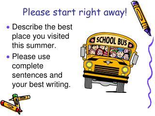 Please start right away!