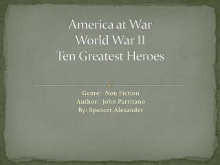 America at War World War II Ten Greatest Heroes