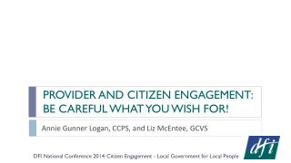 PROVIDER AND CITIZEN ENGAGEMENT: BE CAREFUL WHAT YOU WISH FOR!