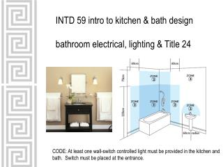 INTD 59 intro to kitchen & bath design bathroom electrical, lighting & Title 24