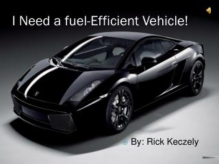 I Need a fuel-Efficient Vehicle!