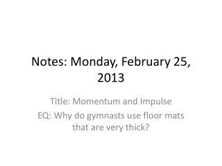 Notes: Monday, February 25, 2013