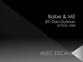 Babe & ME BY: Dan Gutman FICTION  2000