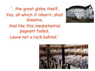 ' …the great globe itself, Yea, all which it inherit, shall dissolve,