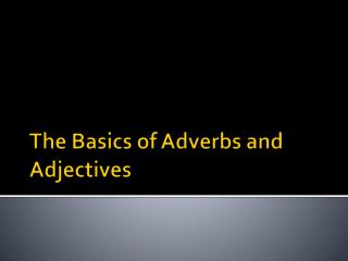 The Basics of Adverbs and Adjectives