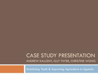 Case study presentation Andrew Kaluzny, Guy Thyer,  Christine  Wong