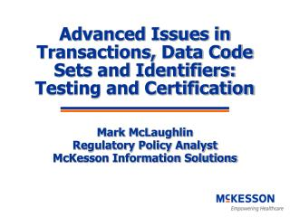 Advanced Issues in Transactions, Data Code Sets and Identifiers: Testing and Certification