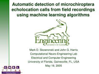 Mark D. Skowronski and John G. Harris Computational Neuro-Engineering Lab