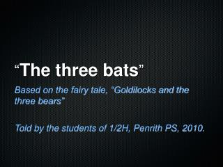 """ The three bats """