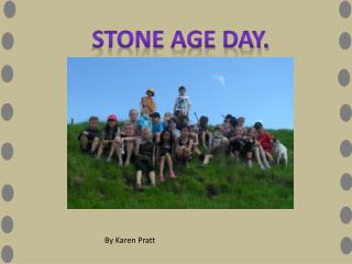Stone age day.