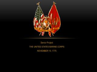 Senior Project  THE UNITED STATES MARINE CORPS NOVEMBER 10, 1775