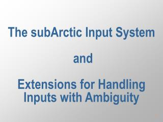 The subArctic Input System   and  Extensions for Handling Inputs with Ambiguity