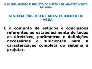 III PLANEJAMENTO E PROJETO DO SISTEMA DE ABASTECIMENTO DE ÁGUA