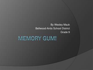 Memory gum!