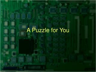 A Puzzle for You