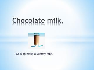 Chocolate milk.