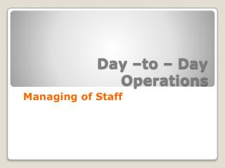 Day –to – Day Operations