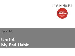 Unit 4 My Bad Habit
