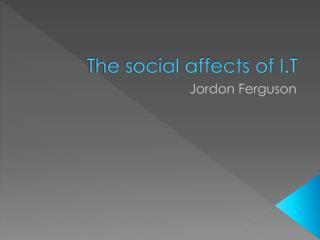 The social affects of I.T