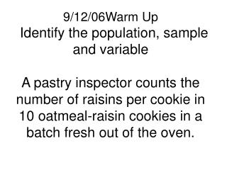 Population Batch of cookies Sample 10 cookies Variable The number of raisins