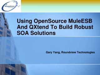 Using  OpenSource MuleESB  And QXtend To Build Robust  SOA Solutions