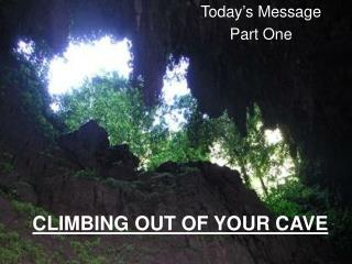 CLIMBING OUT OF YOUR CAVE