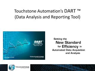 Touchstone Automation�s  DART  � (Data Analysis and Reporting Tool)