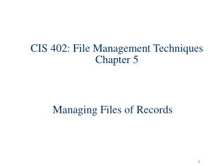 CIS 402: File Management Techniques Chapter 5