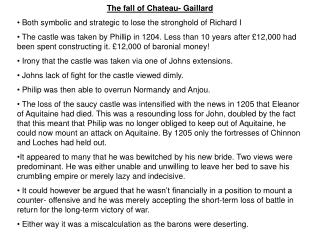 The fall of Chateau- Gaillard  Both symbolic and strategic to lose the stronghold of Richard I