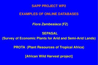 SAPP PROJECT WP2 EXAMPLES OF ONLINE DATABASES Flora Zambesiaca  (FZ)   SEPASAL