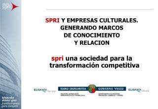 SPRI  Y EMPRESAS CULTURALES. GENERANDO MARCOS  DE CONOCIMIENTO Y RELACION
