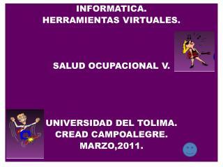 INFORMATICA. HERRAMIENTAS VIRTUALES. SALUD OCUPACIONAL V. UNIVERSIDAD DEL TOLIMA.